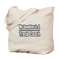 """My Daughter..Track Coach"" Tote Bag"
