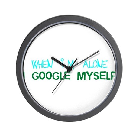 When I'm Alone I Google Myself Wall Clock