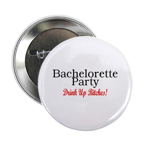 "Bachelorette Party (Drink Up Bitches) 2.25"" Button"