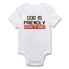 DOG IS FRIENDLY BEWARE OF OWN Infant Bodysuit