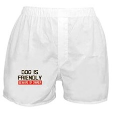 DOG IS FRIENDLY BEWARE OF OWN Boxer Shorts