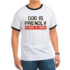 DOG IS FRIENDLY BEWARE OF OWN T