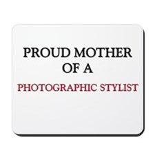 Proud Mother Of A PHOTOGRAPHIC STYLIST Mousepad