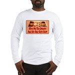 Give Me The Donuts Long Sleeve T-Shirt