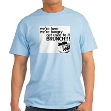 Get Used to it. Brunch! T-Shirt