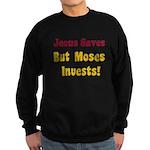 Jesus Saves but Moses Invests Sweatshirt (dark)