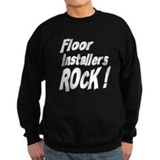Floor Installers Rock ! Sweatshirt