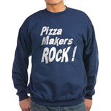 Pizza Makers Rock ! Sweatshirt