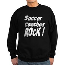 Soccer Coaches Rock ! Sweatshirt