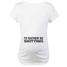 I'd Rather Be Shitting Shirt