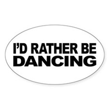 I'd Rather Be Dancing Oval Sticker (50 pk)