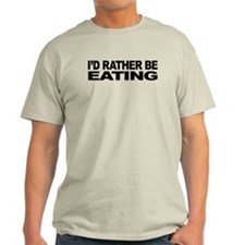 I'd Rather Be Eating Light T-Shirt