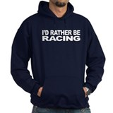 I'd Rather Be Racing Hoodie