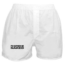 I'd Rather Be Naked Boxer Shorts