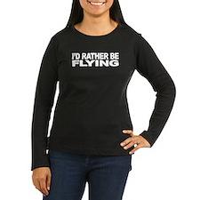 I'd Rather Be Flying Women's Long Sleeve Dark T-Sh