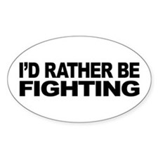 I'd Rather Be Fighting Oval Sticker