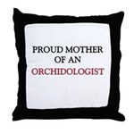 Proud Mother Of An ORCHIDOLOGIST Throw Pillow