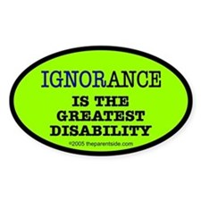 Ignorance is the greatest dis Oval Decal