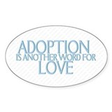 ADOPTION IS ANOTHER WORD FOR Oval Decal