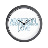 ADOPTION IS ANOTHER WORD FOR  Wall Clock