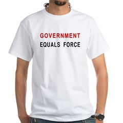 Government Equals Force White T-Shirt