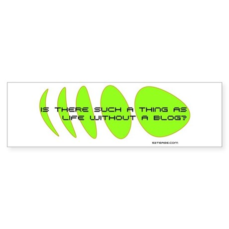 Life Without a Blog Bumper Sticker