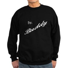 Hey Buddy Sweatshirt