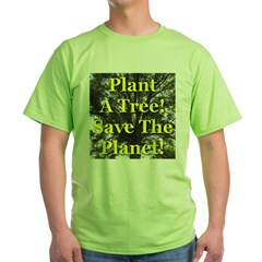 Plant A Tree! Save The Planet! Green T-Shirt