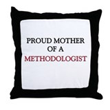 Proud Mother Of A METHODOLOGIST Throw Pillow