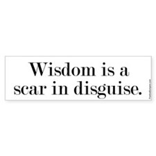 Wisdom is a scar in disguise.