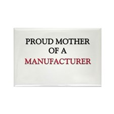 Proud Mother Of A MANUFACTURER Rectangle Magnet