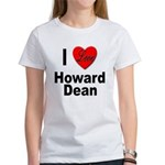I Love Howard Dean (Front) Women's T-Shirt
