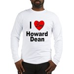 I Love Howard Dean (Front) Long Sleeve T-Shirt