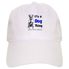 Its a Dog Thing Cap
