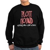 Plott Hound JUST A DOG Sweatshirt