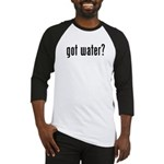 got water? Baseball Jersey