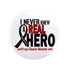 "Never Knew A Hero 2 MELANOMA (Cousin) 3.5"" Button"