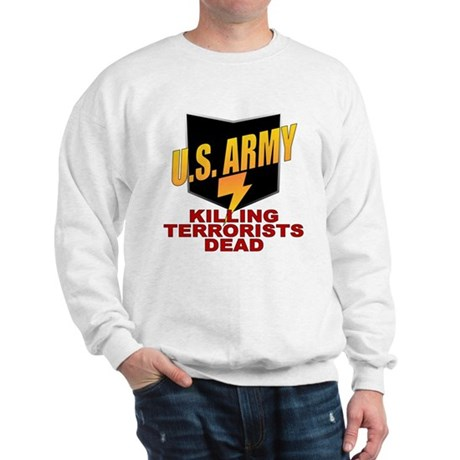 U.S. Army Killing Terrorists Sweatshirt
