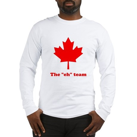 "The ""eh"" Team Long Sleeve T-Shirt"