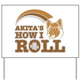 akita's how I roll Yard Sign