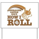 australian cattle dog's how I roll Yard Sign