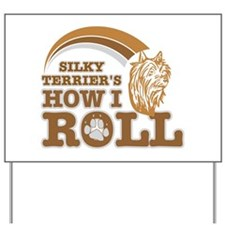 silky terrier's how I roll Yard Sign