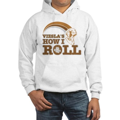 vizsla's how I roll Hooded Sweatshirt