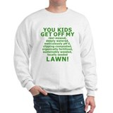 You Kids Get Off My Lawn Sweatshirt