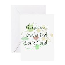 Gardeners Make Dirt Look Good Greeting Card