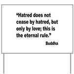Buddha Stop Hatred Quote Yard Sign