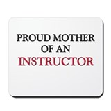 Proud Mother Of An INSTRUCTOR Mousepad