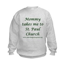 Mommy takes me to St. Paul Church Sweatshirt