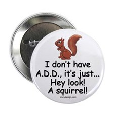 "I Don't Have A.D.D. Squirrel 2.25"" Button"