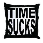 Time Sucks Throw Pillow